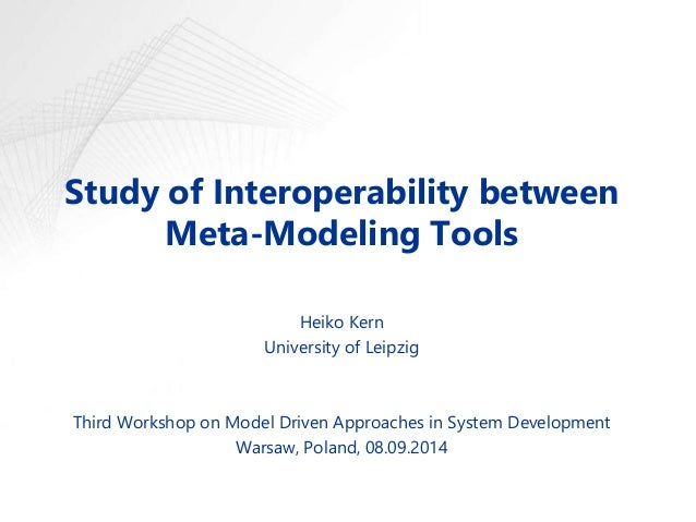 Study of Interoperability between  Meta-Modeling Tools  Heiko Kern  University of Leipzig  Third Workshop on Model Driven ...