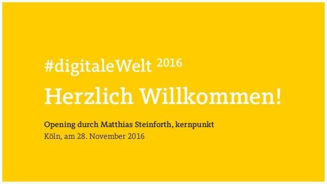 #digitaleWelt 2016 Herzlich Willkommen! Opening durch Matthias Steinforth, kernpunkt Köln, am 28. November 2016