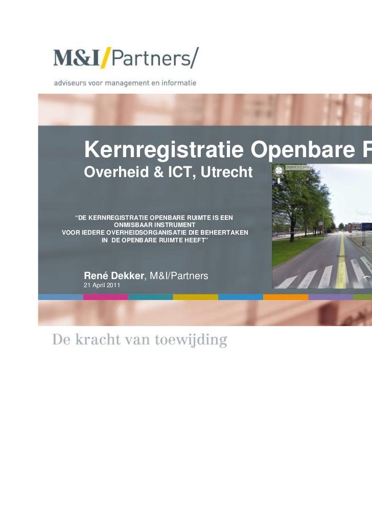 """Kernregistratie Openbare Ruimte     Overheid & ICT, Utrecht   """"DE KERNREGISTRATIE OPENBARE RUIMTE IS EEN              ONMI..."""