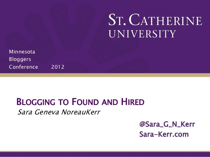 MinnesotaBloggersConference   2012  BLOGGING   TO FOUND AND   HIRED  Sara Geneva NoreauKerr                               ...