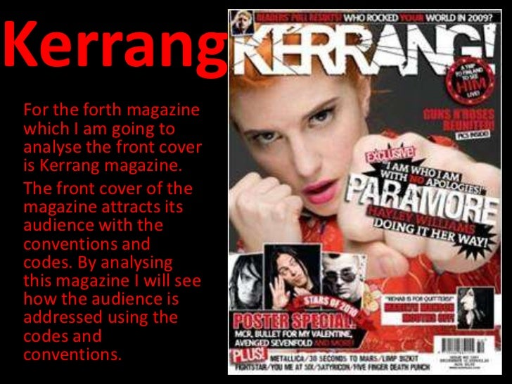 KerrangFor the forth magazinewhich I am going toanalyse the front coveris Kerrang magazine.The front cover of themagazine ...