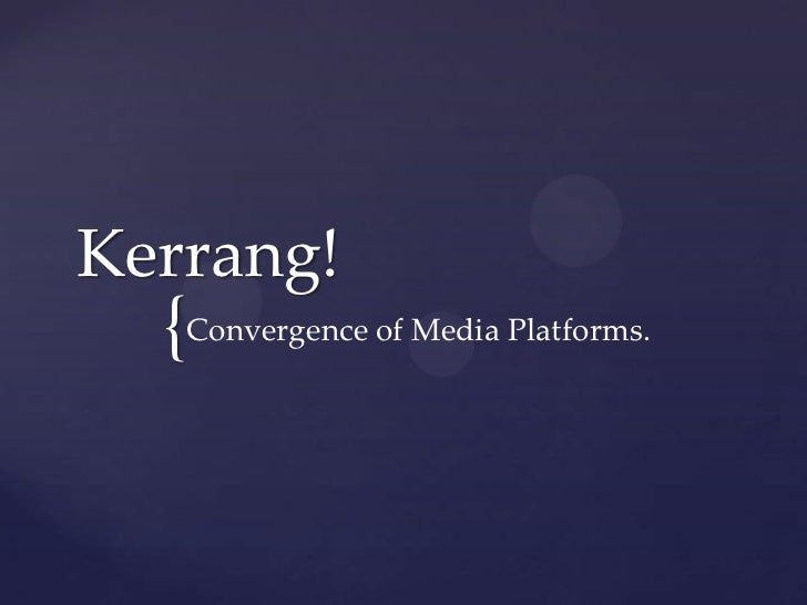 Kerrang!  {Convergence of Media Platforms.