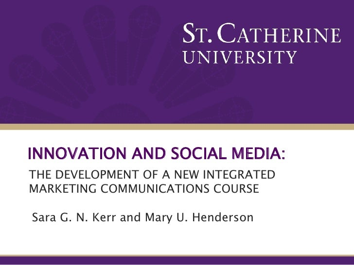 Innovation and Social Media:<br />The Development of a New Integrated Marketing Communications Course<br />Sara G. N. Kerr...