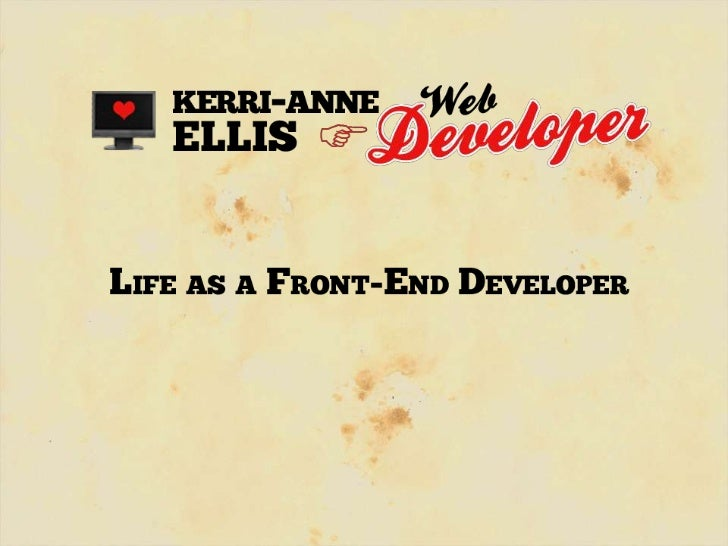 – My background– The Course– The Industry– What is a Front End Developer?– What does my working day look like?– What is th...