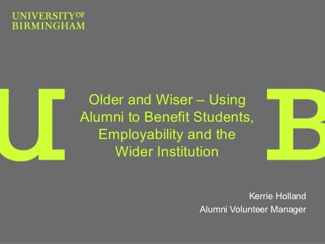 Older and Wiser – UsingAlumni to Benefit Students,   Employability and the     Wider Institution                          ...