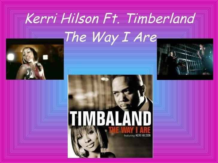 Kerri Hilson Ft. Timberland The Way I Are