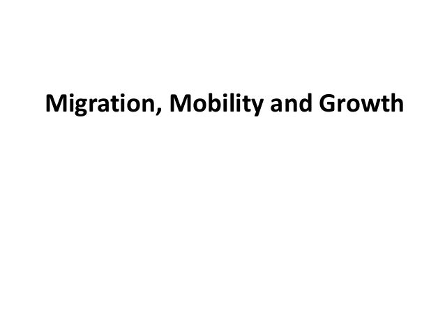 Migration, Mobility and Growth