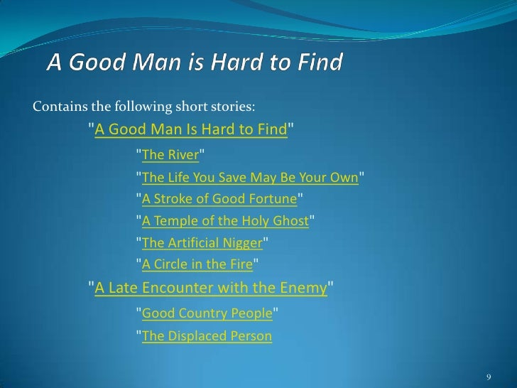 "good man hard to find essay Re-read the story ""a good man is hard to find"" by flannery o'connor , following the ""re-reading fiction suggestions"" above answer the following questions."