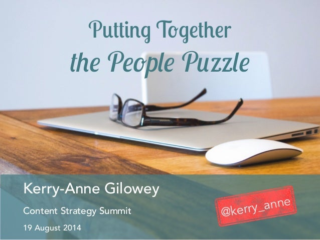 Putting Together the People Puzzle Kerry-Anne Gilowey Content Strategy Summit 19 August 2014 @kerry_anne