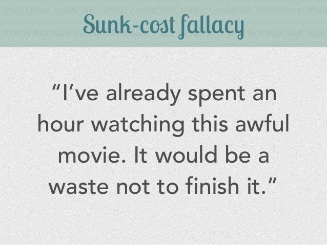 """S+#,--.' f&**&-! """"I've already spent an hour watching this awful movie. It would be a waste not to finish it."""""""