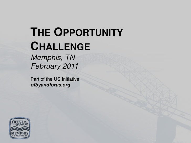 THE OPPORTUNITYCHALLENGEMemphis, TNFebruary 2011Part of the US Initiativeofbyandforus.org