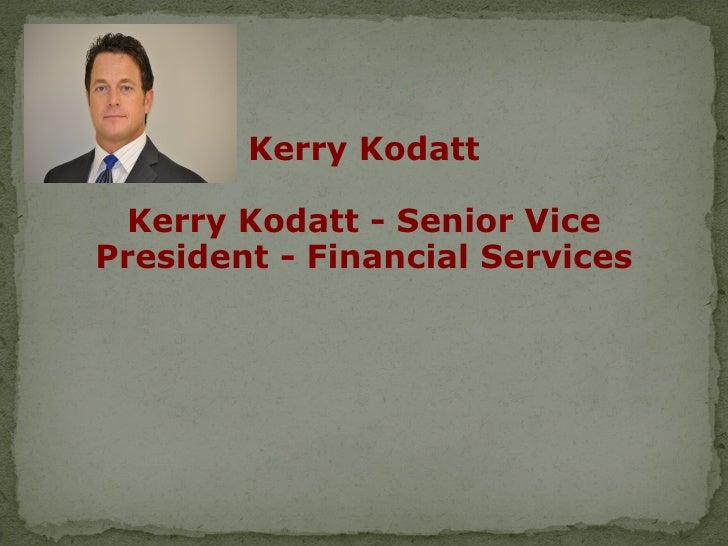 Kerry Kodatt Kerry Kodatt - Senior VicePresident - Financial Services