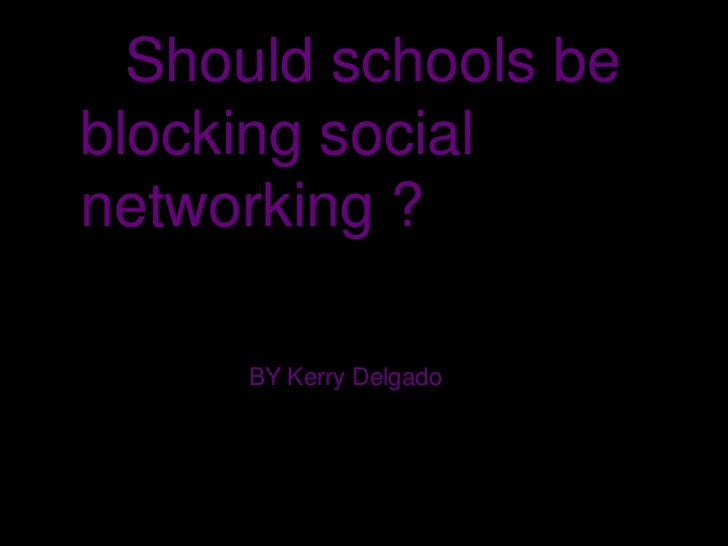 Should schools be  blocking social networking ?<br />BY Kerry Delgado<br />