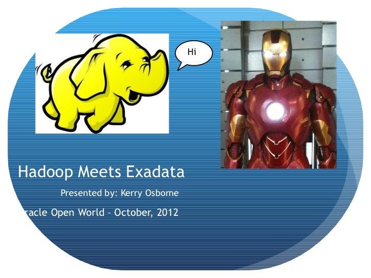 HiHadoop Meets Exadata        Presented by: Kerry OsborneOracle Open World – October, 2012