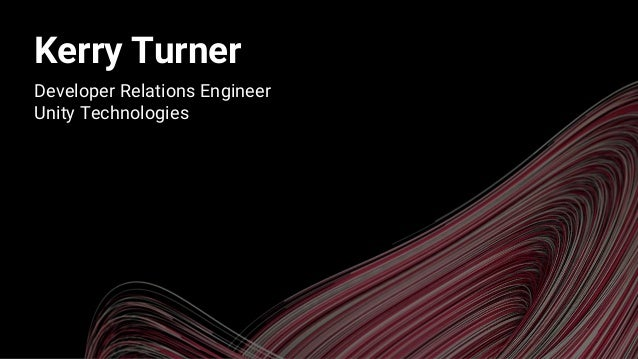 Kerry Turner Developer Relations Engineer Unity Technologies
