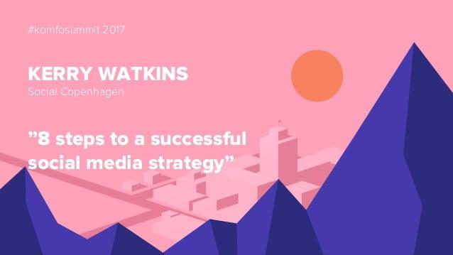 """#komfosummit 2017 KERRY WATKINS Social Copenhagen """"8 steps to a successful social media strategy"""""""