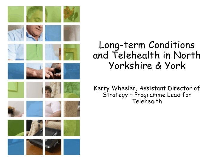 Long-term Conditions and Telehealth in North Yorkshire & York Kerry Wheeler, Assistant Director of Strategy – Programme Le...