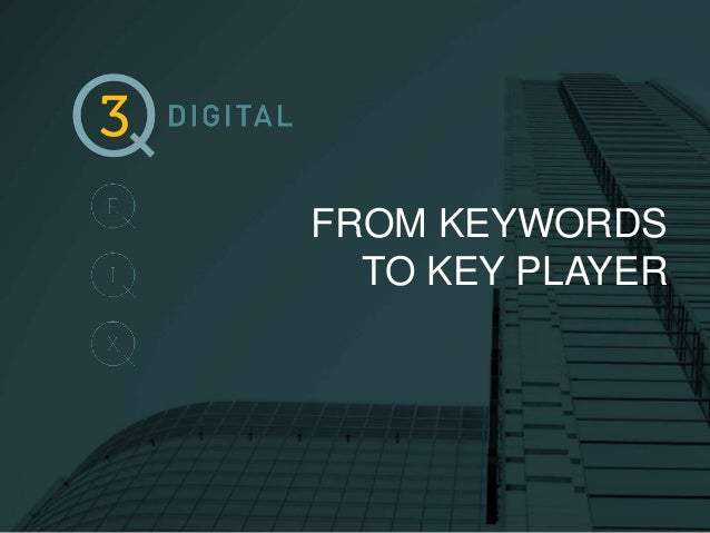 FROM KEYWORDS  TO KEY PLAYER