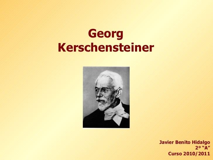 """Georg Kerschensteiner Javier Benito Hidalgo 2º """"A"""" Curso 2010/2011"""
