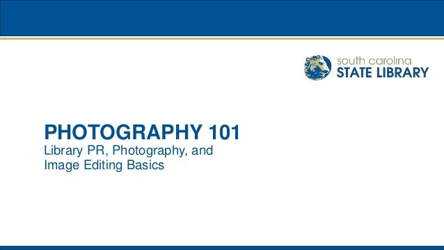 PHOTOGRAPHY 101 Library PR, Photography, and Image Editing Basics