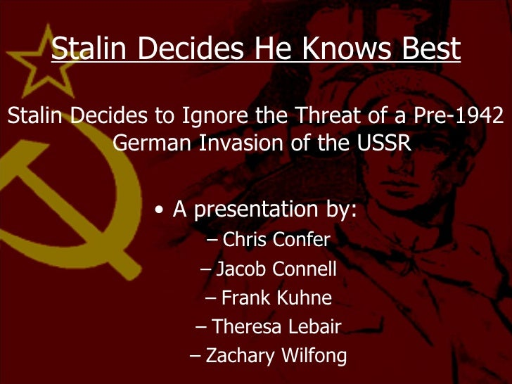 Stalin Decides He Knows Best <ul><li>Stalin Decides to Ignore the Threat of a Pre-1942 German Invasion of the USSR  </li><...