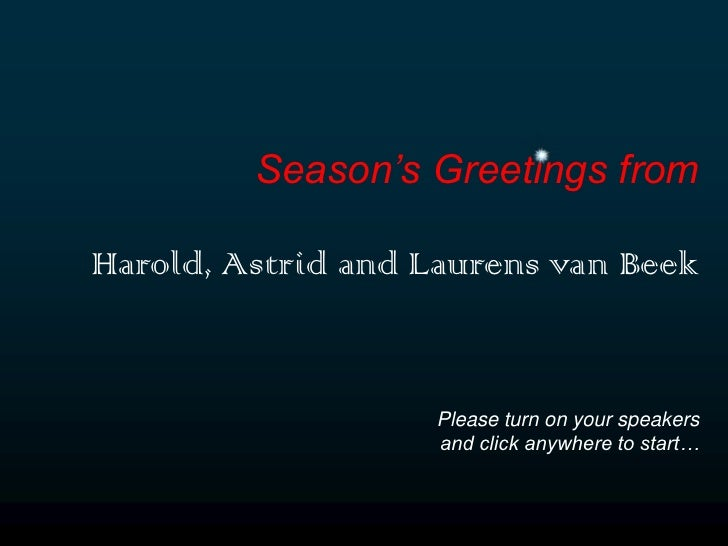 Season's Greetings from<br />Harold, Astrid and Laurens van Beek<br />Please turn on your speakers <br />and click anywher...