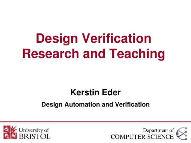 Design VerificationResearch and TeachingKerstin EderDesign Automation and VerificationDepartment ofCOMPUTER SCIENCE