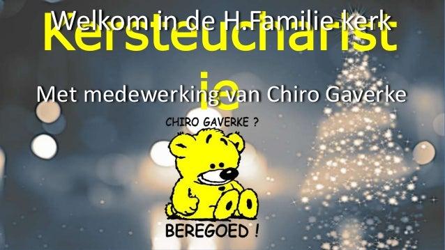 Kersteucharist ieMet medewerking van Chiro Gaverke Welkom in de H.Familie kerk