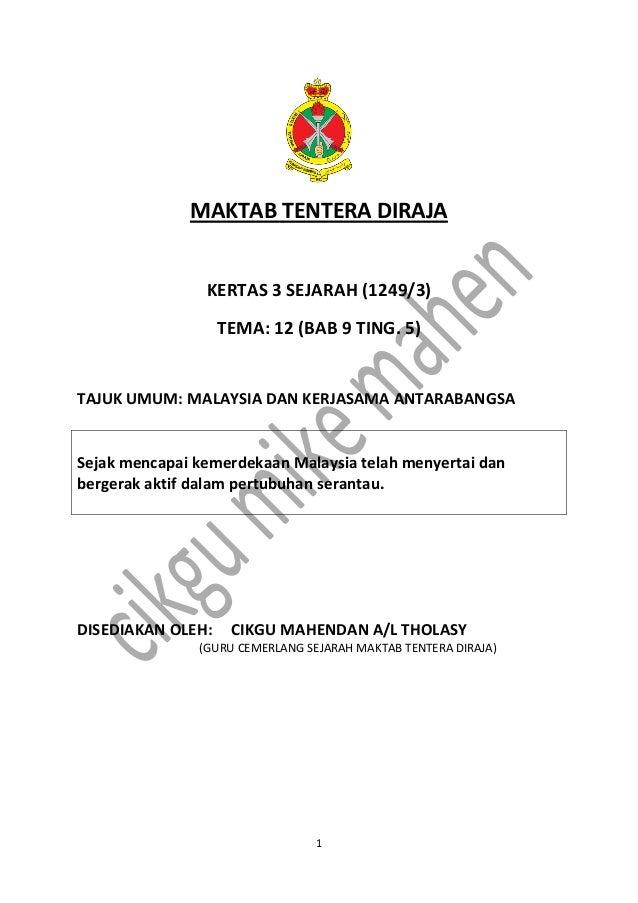 1 MAKTAB TENTERA DIRAJA KERTAS 3 SEJARAH (1249/3) TEMA: 12 (BAB 9 TING. 5) TAJUK UMUM: MALAYSIA DAN KERJASAMA ANTARABANGSA...