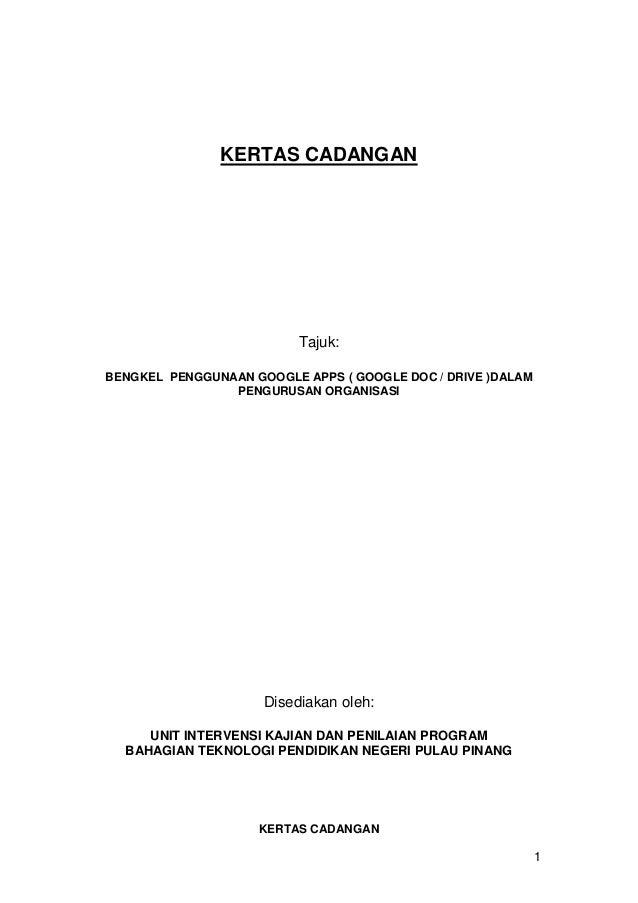KERTAS CADANGAN  Tajuk: BENGKEL PENGGUNAAN GOOGLE APPS ( GOOGLE DOC / DRIVE )DALAM PENGURUSAN ORGANISASI  Disediakan oleh:...