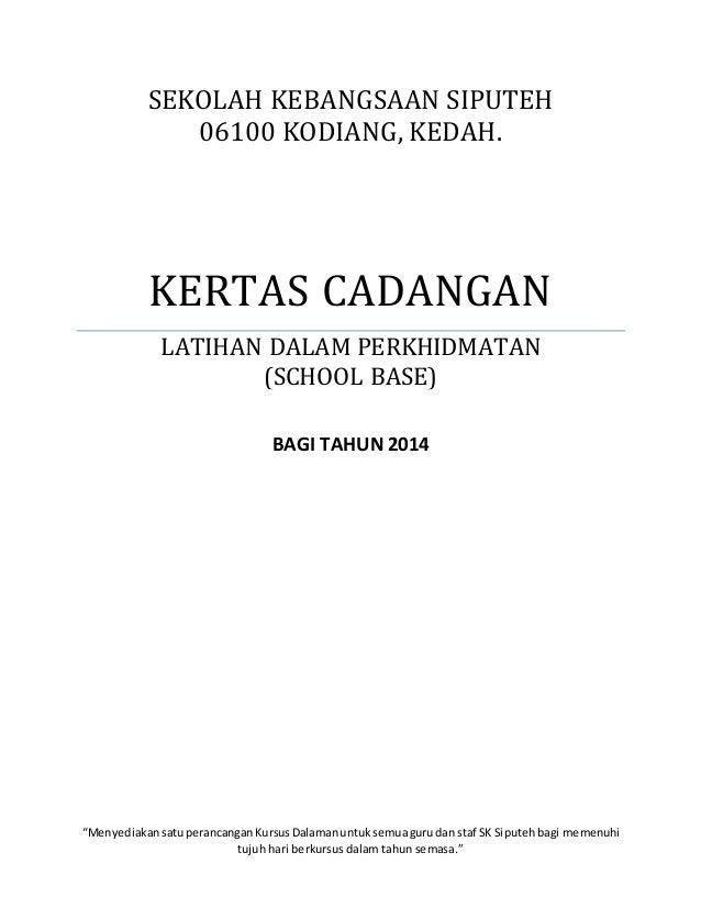 SEKOLAH KEBANGSAAN SIPUTEH 06100 KODIANG, KEDAH. KERTAS CADANGAN LATIHAN DALAM PERKHIDMATAN (SCHOOL BASE) BAGI TAHUN 2014 ...