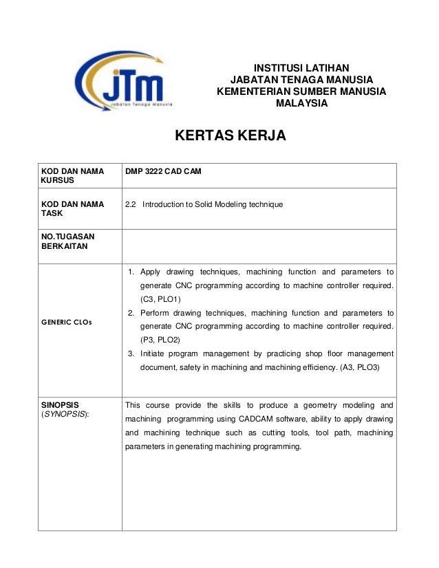 INSTITUSI LATIHAN JABATAN TENAGA MANUSIA KEMENTERIAN SUMBER MANUSIA MALAYSIA KERTAS KERJA KOD DAN NAMA KURSUS DMP 3222 CAD...