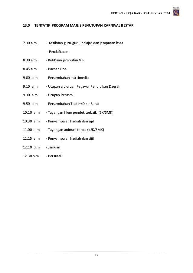 KERTAS KERJA KARNIVAL BESTARI 2014 17 13.0 TENTATIF PROGRAM MAJLIS PENUTUPAN KARNIVAL BESTARI 7.30 a.m. - Ketibaan guru-gu...