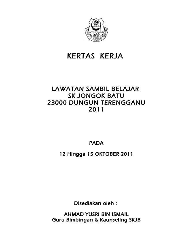 KERTAS KERJA  LAWATAN SAMBIL BELAJAR SK JONGOK BATU 23000 DUNGUN TERENGGANU 2011  PADA 12 Hingga 15 OKTOBER 2011  Disediak...