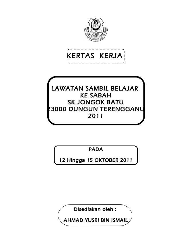 KERTAS KERJA  LAWATAN SAMBIL BELAJAR KE SABAH SK JONGOK BATU 23000 DUNGUN TERENGGANU 2011  PADA 12 Hingga 15 OKTOBER 2011 ...