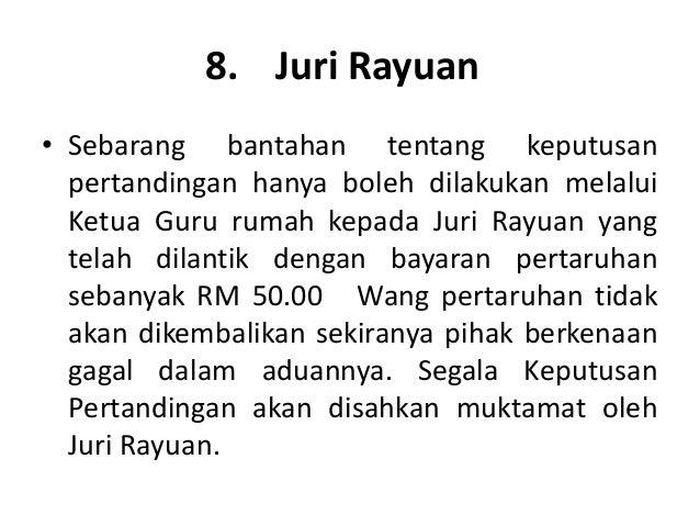 8. Juri Rayuan• Sebarang bantahan tentang keputusan  pertandingan hanya boleh dilakukan melalui  Ketua Guru rumah kepada J...