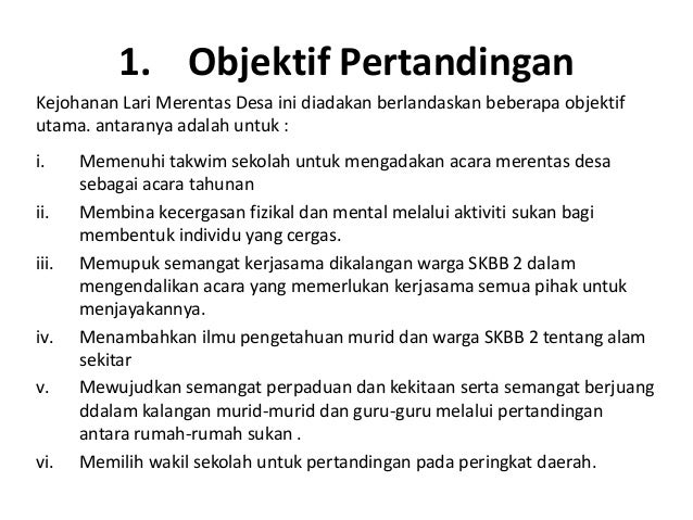 1. Objektif PertandinganKejohanan Lari Merentas Desa ini diadakan berlandaskan beberapa objektifutama. antaranya adalah un...