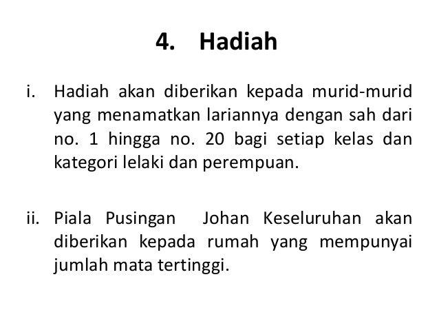 4. Hadiahi. Hadiah akan diberikan kepada murid-murid   yang menamatkan lariannya dengan sah dari   no. 1 hingga no. 20 bag...