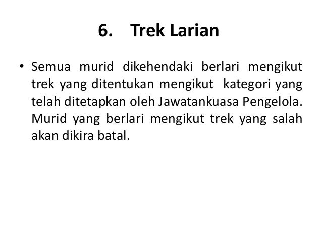 6. Trek Larian• Semua murid dikehendaki berlari mengikut  trek yang ditentukan mengikut kategori yang  telah ditetapkan ol...