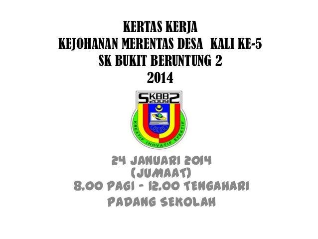 KERTAS KERJA KEJOHANAN MERENTAS DESA KALI KE-5 SK BUKIT BERUNTUNG 2 2014  24 JANUARI 2014 (JUMAAT) 8.00 PAGI – 12.00 TENGA...