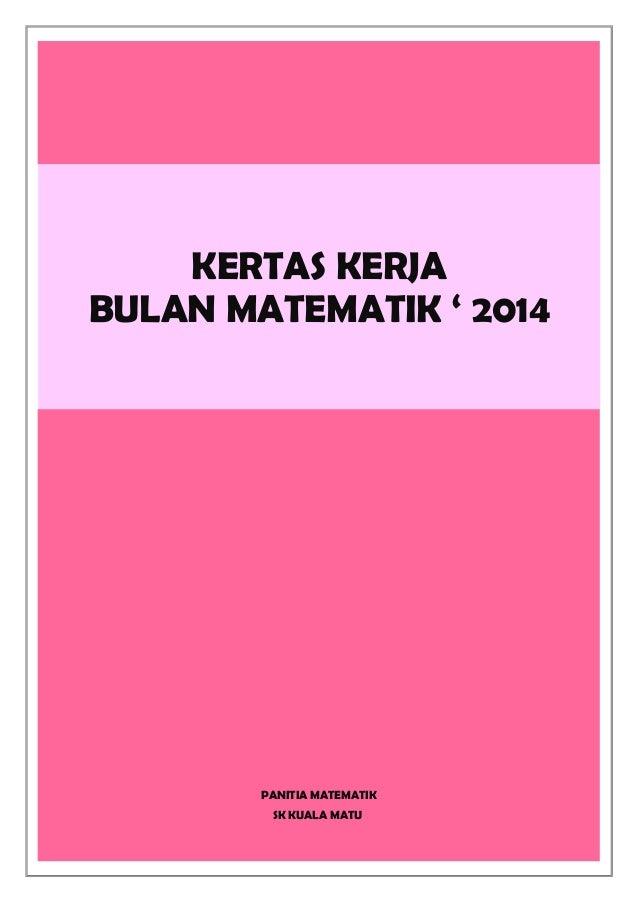 KERTAS KERJA BULAN MATEMATIK ' 2014  PANITIA MATEMATIK SK KUALA MATU