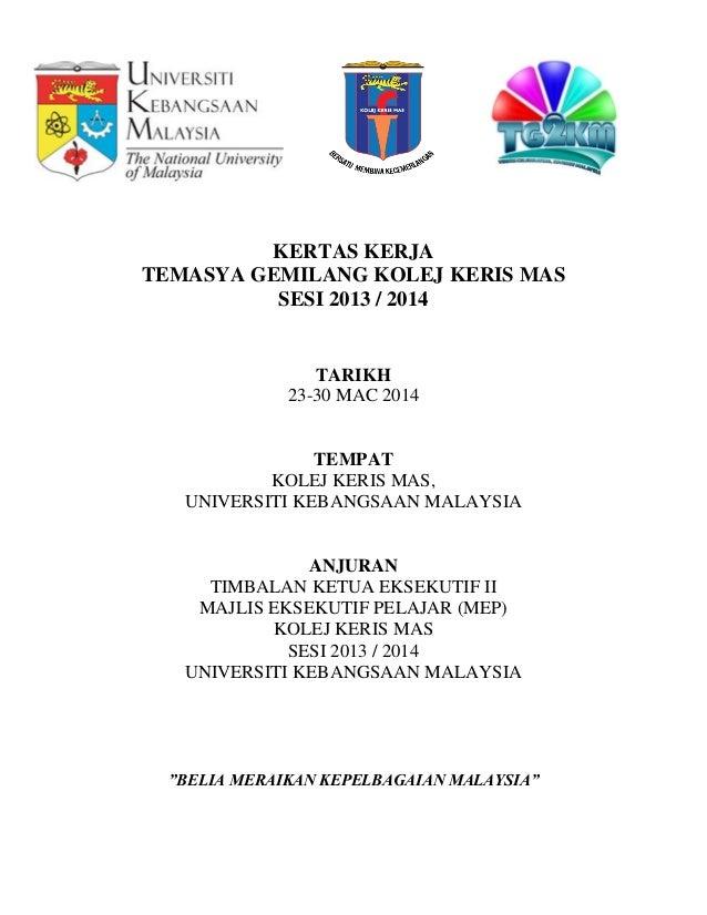 KERTAS KERJA TEMASYA GEMILANG KOLEJ KERIS MAS SESI 2013 / 2014 TARIKH 23-30 MAC 2014 TEMPAT KOLEJ KERIS MAS, UNIVERSITI KE...