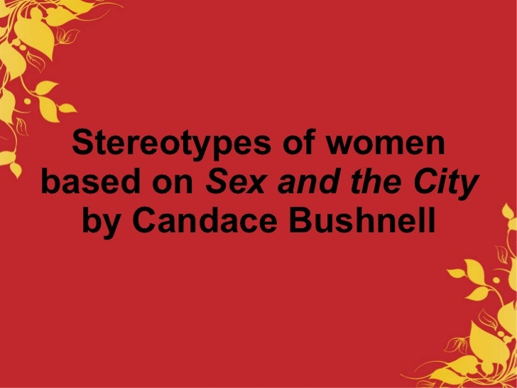 Stereotypes of women based on  Sex and the City  by Candace Bushnell