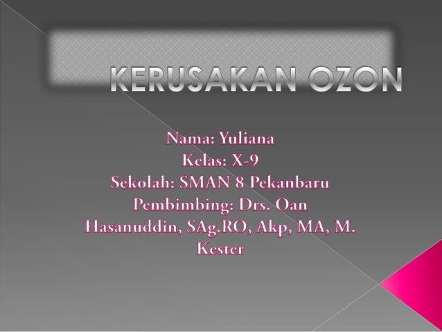 Ozon merupakan gas yang secara alami terdapat didalam atmosfer. Ozonadalah hasil reaksi antara oksigen dengan sinar ultrav...