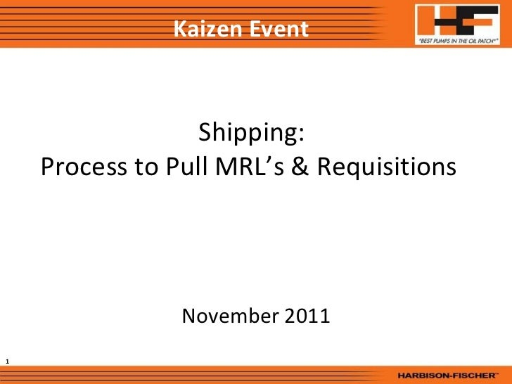 Shipping: Process to Pull MRL's & Requisitions  November 2011 Kaizen Event