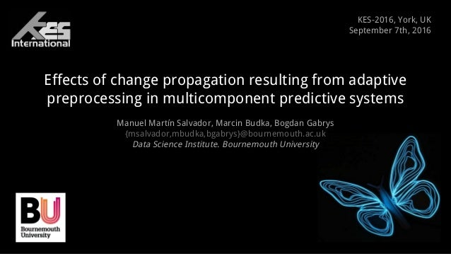 Effects of change propagation resulting from adaptive preprocessing in multicomponent predictive systems Manuel Martín Sal...