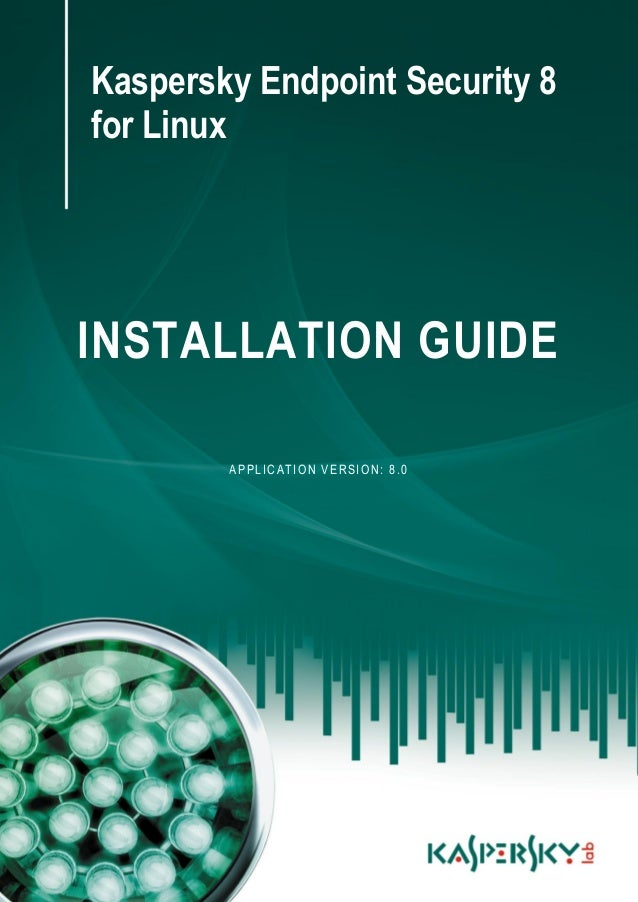 Kaspersky Endpoint Security 8 for Linux INSTALLATION GUIDE APPLICATION VERSION: 8.0