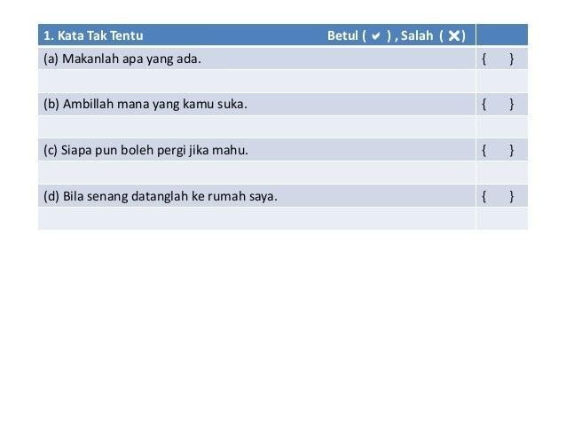 1. Kata Tak Tentu Betul (  ) , Salah ( ) (a) Makanlah apa yang ada. { } (b) Ambillah mana yang kamu suka. { } (c) Siapa ...