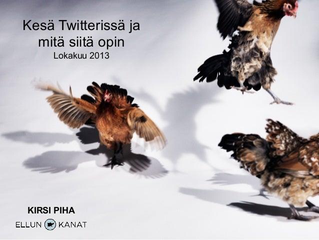 Kesä Twitterissä ja mitä siitä opin Lokakuu 2013 KIRSI PIHA