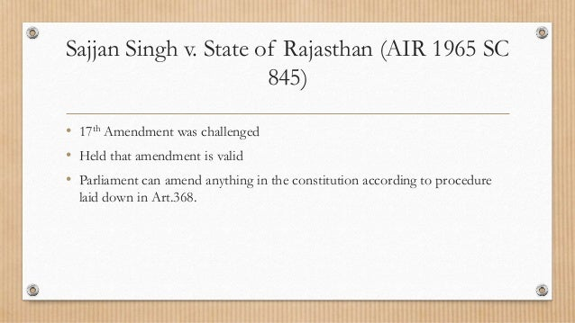 a case sajjan singh v state of rajasthan Case analysis : shankari prasad vs union of india sajjan singh v state of rajasthan the state of kerala, 1973 the golak nath case was overruled.